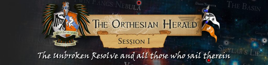 Orthesian Herald: session 1 - The Unbroken Resolve and All Those Who Sail Therein