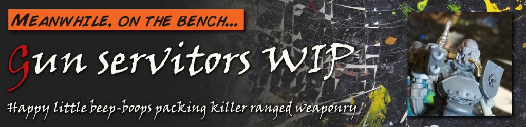 MOTB: Gun servitors WIP